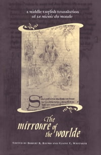 The Mirroure of the Worlde: A Middle English Translation of the Miroir de Monde