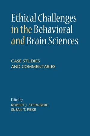 Ethical Challenges in the Behavioral and Brain Sciences Case Studies and Commentaries