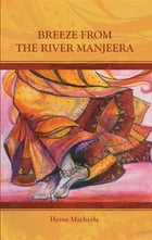 Breeze From The River Manjeera by Hema Macherla