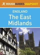 The East Midlands Rough Guides Snapshot England (includes Nottingham, Leicester, Rutland, Lincoln…