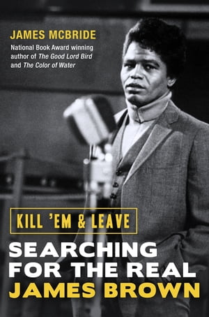 Kill 'Em and Leave Searching for the Real James Brown