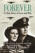 Forever: A True Story of Love and War by Daniel J. Quinley