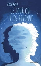 Le jour où tu es revenue by Amy Reed