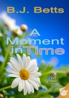 A Moment in Time by BJ Betts