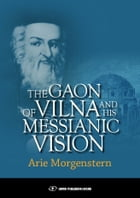 The Gaon of Vilna and His Messianic Vision