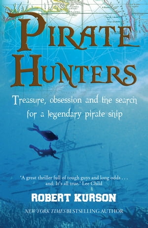 Pirate Hunters Treasure,  Obsession and the Search for a Legendary Pirate Ship