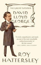 David Lloyd George: The Great Outsider by Roy Hattersley