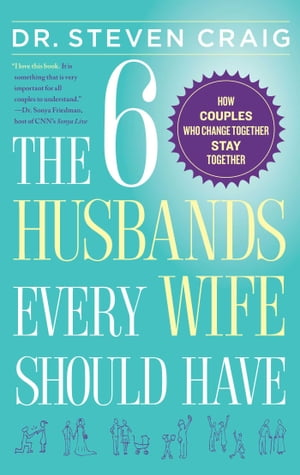 The 6 Husbands Every Wife Should Have How Couples Who Change Together Stay Together