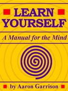 Learn Yourself: A Manual for the Mind by Aaron Garrison