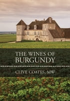 The Wines of Burgundy by Clive Coates M. W.