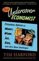 Dear Undercover Economist: Priceless Advice on Money, Work, Sex, Kids, and Life's Other Challenges by Tim Harford