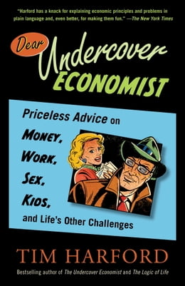 Book Dear Undercover Economist: Priceless Advice on Money, Work, Sex, Kids, and Life's Other Challenges by Tim Harford