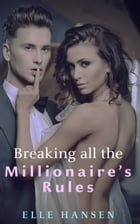 Breaking All the Millionaire's Rules: Leo's Men: Caleb and Molly by Elle Hansen