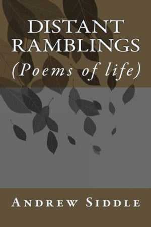 Distant Ramblings: Poems of Life by Andrew Siddle