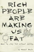 Rich People Are Making Us Fat: How to stay thin without dieting