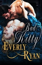 Bad Kitty by Everly Ryan