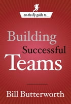 On-the-Fly Guide to Building Successful Teams by Bill Butterworth