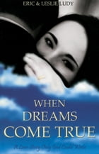 When Dreams Come True: A Love Story Only God Could Write by Eric Ludy