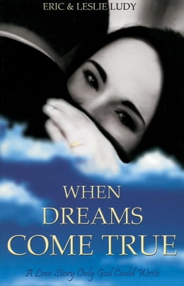 Book When Dreams Come True: A Love Story Only God Could Write by Eric Ludy