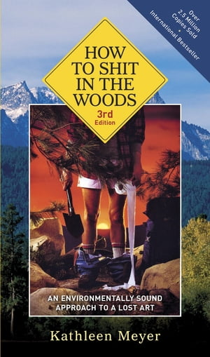 How to Shit in the Woods,  3rd Edition An Environmentally Sound Approach to a Lost Art