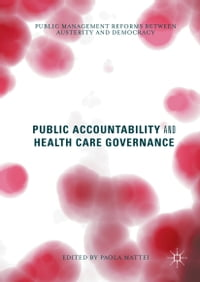 Public Accountability and Health Care Governance: Public Management Reforms Between Austerity and…