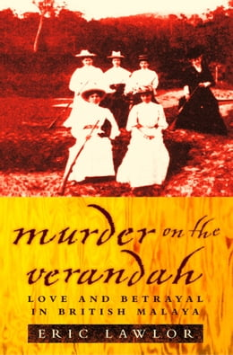 Book Murder on the Verandah: Love and Betrayal in British Malaya (Text Only) by Eric Lawlor