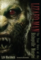 LIZARD MAN: The True Story of the Bishopville Monster by Lyle Blackburn