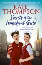Secrets of the Homefront Girls by Kate Thompson