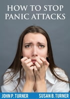 How to Control Panic Attacks by John P. Turner