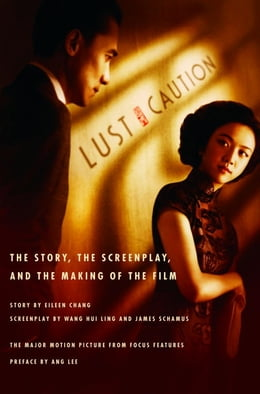 Book Lust, Caution: The Story, the Screenplay, and the Making of the Film by Eileen Chang