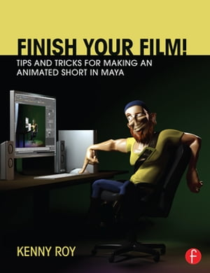 Finish Your Film! Tips and Tricks for Making an Animated Short in Maya