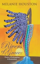 Rivers of Grace: Poems of Redemption and Restoration by Melanie Houston