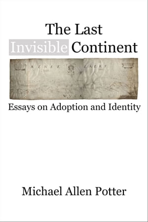 The Last Invisible Continent Essays on Adoption and Identity