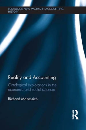 Reality and Accounting Ontological Explorations in the Economic and Social Sciences