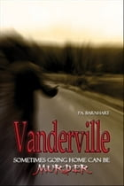 Vanderville: Sometimes Going Home Can Be Murder by P. A. Barnhart