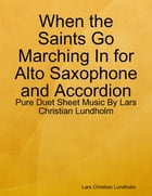 When the Saints Go Marching In for Alto Saxophone and Accordion - Pure Duet Sheet Music By Lars Christian Lundholm by Lars Christian Lundholm