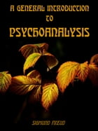 A General Introduction to Psychoanalysis (Illustrated) by Sigmund Freud
