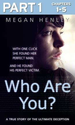 Book Who Are You?: Part 1 of 3: With one click she found her perfect man. And he found his perfect… by Megan Henley