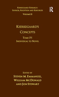 Volume 15, Tome IV: Kierkegaard's Concepts: Individual to Novel
