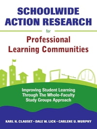 Schoolwide Action Research for Professional Learning Communities: Improving Student Learning…