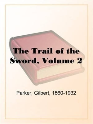 The Trail Of The Sword, Volume 2. by Gilbert