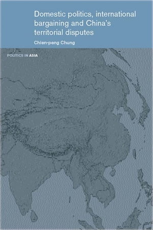 Domestic Politics,  International Bargaining and China's Territorial Disputes