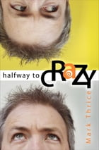 Halfway to Crazy by Mark Thrice