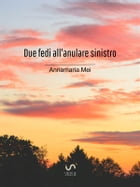 Due fedi all'anulare sinistro by Annamaria Mei