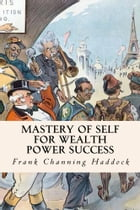 Mastery of Self for Wealth Power Success by Frank Channing Haddock
