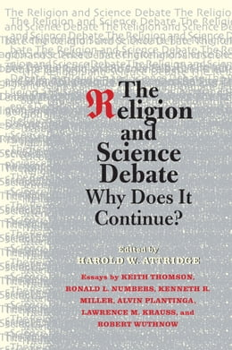 Book The Religion and Science Debate: Why Does It Continue? by Harold W. Attridge