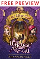 Ever After High: The Unfairest of Them All FREE PREVIEW EDITION (The First 2 Chapters) by Shannon Hale
