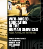 Web-Based Education in the Human Services: Models, Methods, and Best Practices by Richard Schoech