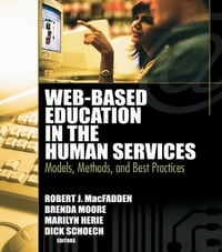 Web-Based Education in the Human Services: Models, Methods, and Best Practices