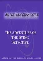 The Adventure of the Dying Detective by Sir Arthur Conan Doyle